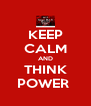 KEEP CALM AND THINK POWER  - Personalised Poster A4 size