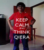 KEEP CALM AND THINK QIERA - Personalised Poster A4 size