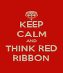 KEEP CALM AND THINK RED RIBBON - Personalised Poster A4 size