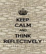 KEEP CALM AND THINK REFLECTIVELY - Personalised Poster A4 size