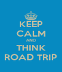 KEEP CALM AND THINK ROAD TRIP - Personalised Poster A4 size