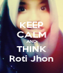 KEEP CALM AND THINK Roti Jhon - Personalised Poster A4 size