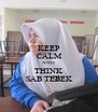 KEEP CALM AND THINK SAB TEBEK - Personalised Poster A4 size