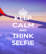KEEP CALM AND THINK SELFIE - Personalised Poster A4 size