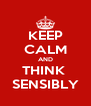 KEEP CALM AND THINK  SENSIBLY - Personalised Poster A4 size