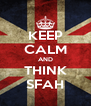 KEEP CALM AND THINK SFAH - Personalised Poster A4 size