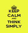 KEEP CALM AND THINK SIMPLY - Personalised Poster A4 size