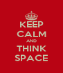 KEEP CALM AND THINK SPACE - Personalised Poster A4 size