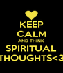 KEEP CALM AND THINK SPIRITUAL THOUGHTS<3 - Personalised Poster A4 size