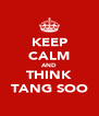 KEEP CALM AND THINK TANG SOO - Personalised Poster A4 size