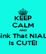 KEEP CALM AND Think That NIALL  Is CUTE! - Personalised Poster A4 size