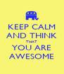 KEEP CALM AND THINK THAT YOU ARE AWESOME - Personalised Poster A4 size