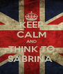 KEEP CALM AND THINK TO SABRINA  - Personalised Poster A4 size
