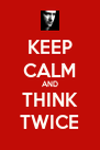 KEEP CALM AND THINK TWICE - Personalised Poster A4 size