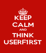 KEEP CALM AND THINK USERF1RST - Personalised Poster A4 size