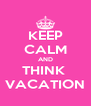 KEEP CALM AND THINK  VACATION - Personalised Poster A4 size