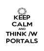 KEEP CALM AND THINK /W PORTALS - Personalised Poster A4 size