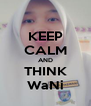 KEEP CALM AND THINK WaNi - Personalised Poster A4 size