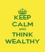 KEEP CALM AND THINK WEALTHY - Personalised Poster A4 size