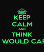 KEEP CALM AND THINK  WHAT WOULD CARL DO? - Personalised Poster A4 size