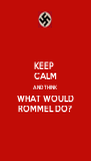 KEEP  CALM AND THINK WHAT WOULD ROMMEL DO? - Personalised Poster A4 size