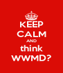 KEEP CALM AND think WWMD? - Personalised Poster A4 size