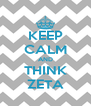 KEEP CALM AND THINK ZETA - Personalised Poster A4 size