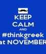 KEEP CALM AND #thinkgreek at NOVEMBER - Personalised Poster A4 size