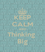 KEEP CALM AND Thinking  Big - Personalised Poster A4 size