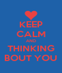 KEEP CALM AND THINKING BOUT YOU - Personalised Poster A4 size