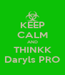 KEEP CALM AND THINKK Daryls PRO - Personalised Poster A4 size