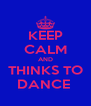 KEEP CALM AND THINKS TO DANCE  - Personalised Poster A4 size