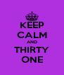 KEEP CALM AND THIRTY ONE - Personalised Poster A4 size