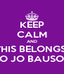KEEP CALM AND THIS BELONGS  TO JO BAUSOR - Personalised Poster A4 size