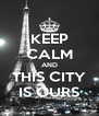 KEEP CALM AND THIS CITY IS OURS - Personalised Poster A4 size