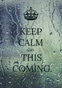 KEEP CALM AND  THIS   COMING. - Personalised Poster A4 size