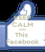KEEP CALM AND This  Facebook - Personalised Poster A4 size