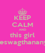 KEEP CALM AND this girl hasmoreswagthananyoneels - Personalised Poster A4 size