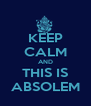 KEEP CALM AND THIS IS ABSOLEM - Personalised Poster A4 size