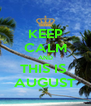 KEEP CALM AND THIS IS  AUGUST - Personalised Poster A4 size