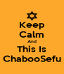 Keep Calm And This Is ChabooSefu - Personalised Poster A4 size