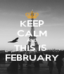 KEEP CALM AND THIS IS  FEBRUARY - Personalised Poster A4 size