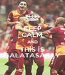 KEEP CALM AND THİS İS GALATASARAY - Personalised Poster A4 size