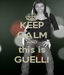 KEEP CALM AND this is GUELLI - Personalised Poster A4 size