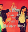 KEEP CALM AND This is  Happy End - Personalised Poster A4 size