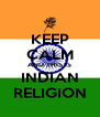 KEEP CALM AND THIS IS INDIAN RELIGION - Personalised Poster A4 size