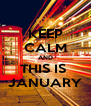 KEEP CALM AND THIS IS  JANUARY - Personalised Poster A4 size