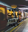 KEEP CALM AND THIS IS  JULY - Personalised Poster A4 size