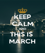 KEEP CALM AND THIS IS  MARCH - Personalised Poster A4 size