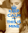 KEEP CALM AND THIS IS MINE - Personalised Poster A4 size